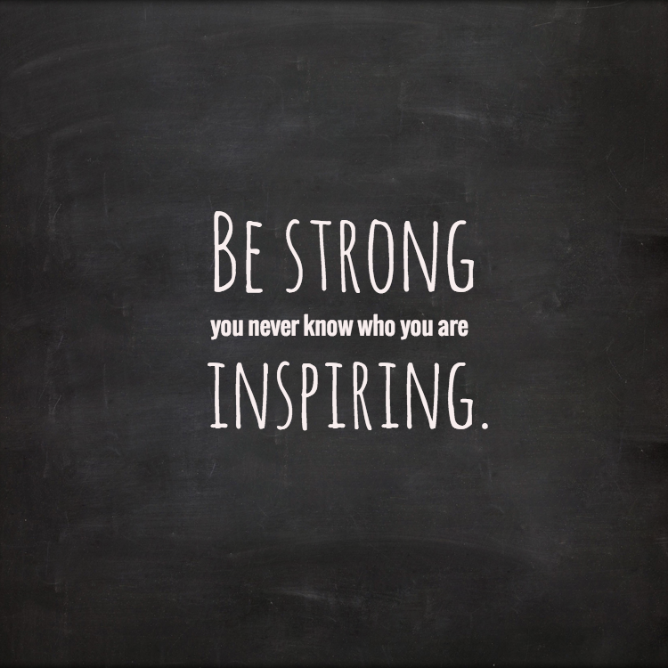 Be Strong You Never Know Who You Are Inspiring Words Of Wisdom