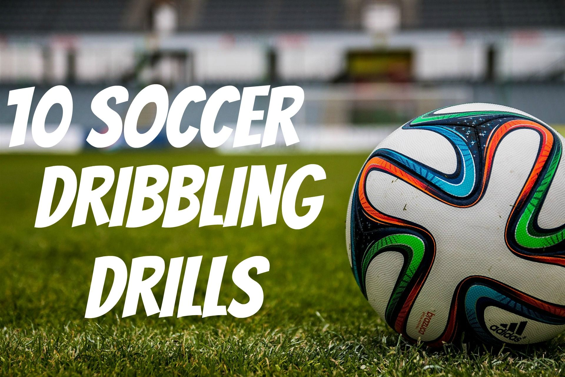 10 soccer dribbling drills to help with creativity http