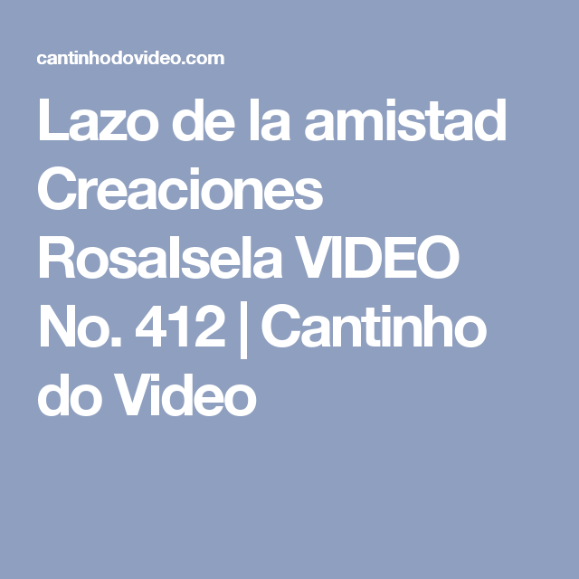 Lazo de la amistad Creaciones RosaIsela  VIDEO No. 412 | Cantinho do Video