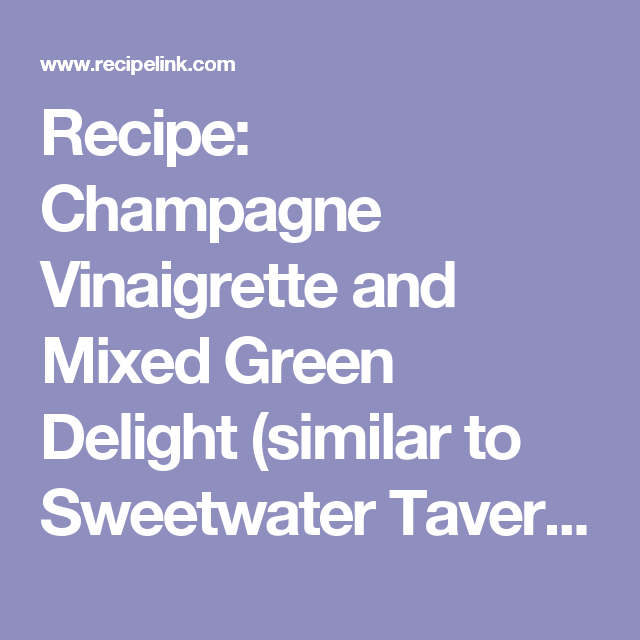 Recipe Champagne Vinaigrette And Mixed Green Delight Similar To Sweetwater Tavern Recipelink Com Champagne Vinaigrette Mixed Greens Vinaigrette