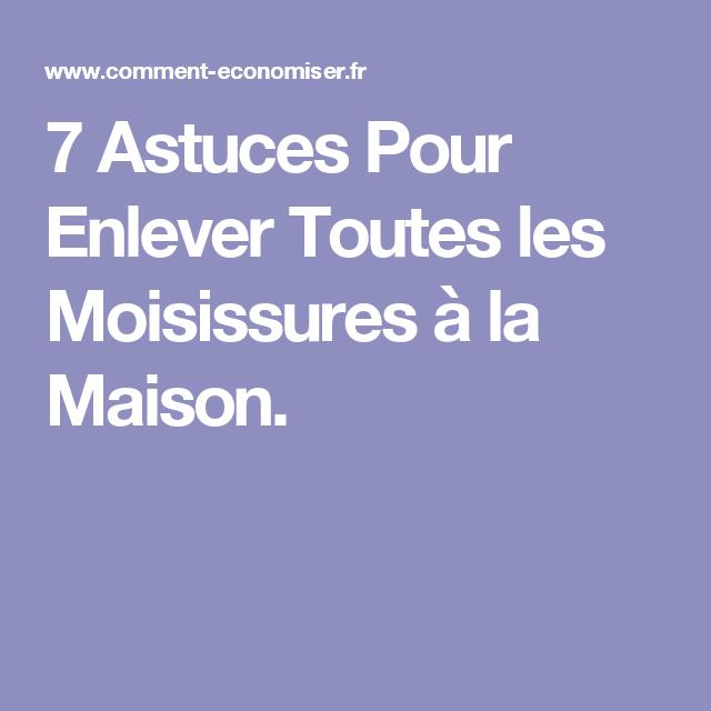 7 Astuces Pour Enlever Toutes Les Moisissures A La Maison Moisissure Enlever Les Moisissures Astuces