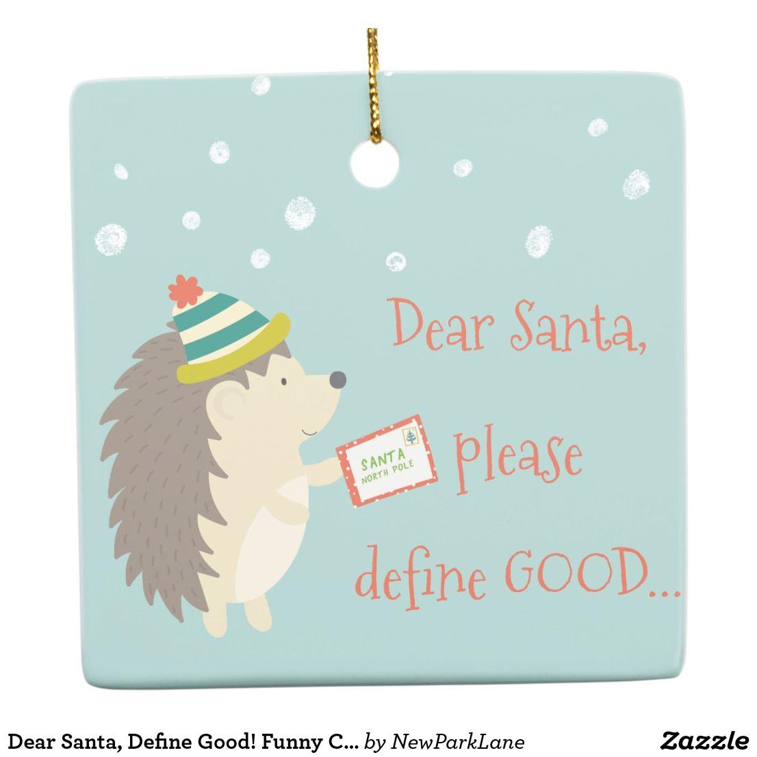Dear Santa Define Good Funny Christmas Ceramic Ornament Zazzle Com Ceramic Ornaments Christmas Humor Dear Santa