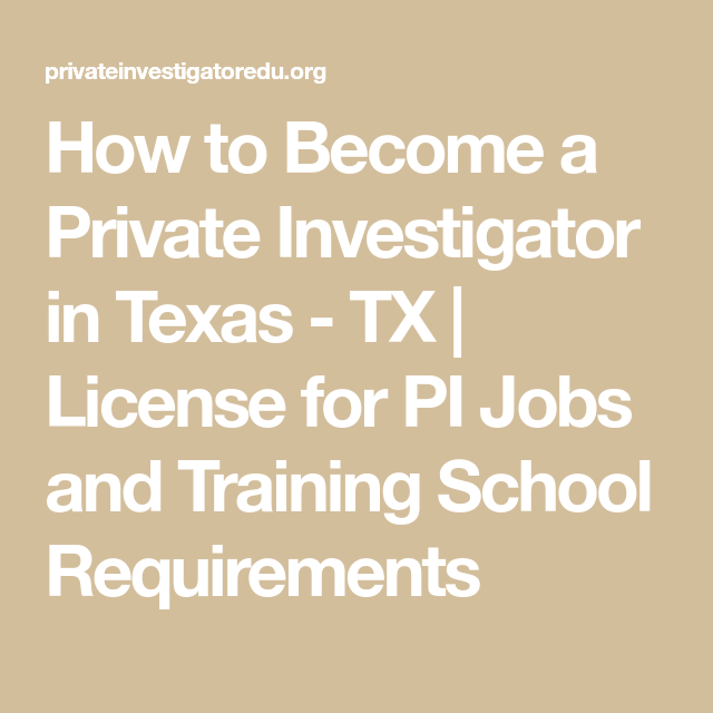 How To Become A Private Investigator In Texas Tx License For Pi Jobs And Training School Become A Private Investigator Private Investigator Training School
