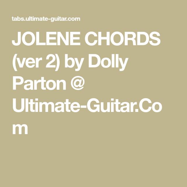 JOLENE CHORDS (ver 2) by Dolly Parton @ Ultimate-Guitar.Com | Guitar ...