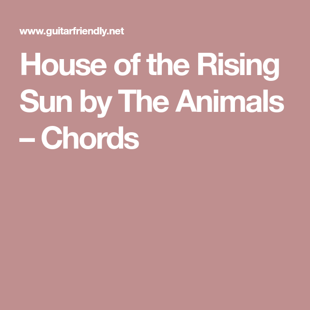 House Of The Rising Sun By The Animals Chords Guitar Pinterest