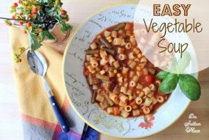 Easy Vegetable Soup - On Sutton Place