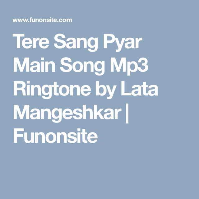 Tere Sang Pyar Main Song Mp3 Ringtone By Lata Mangeshkar Funonsite Songs Lata Mangeshkar Singing