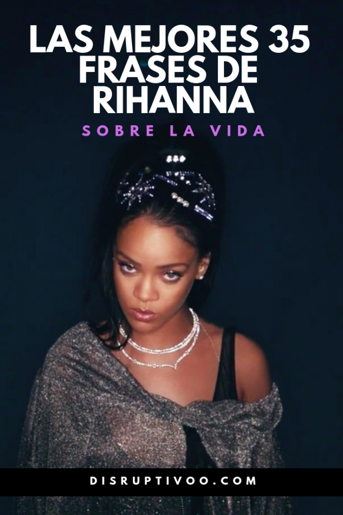 Las Mejores 35 Frases De Rihanna Sobre Vivir La Vida Al Máximo Frases De Rihanna Frases De Canciones Cortas Frases De Cantantes