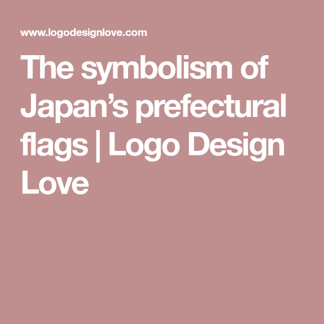 The Symbolism Of Japans Prefectural Flags Flags And Japan