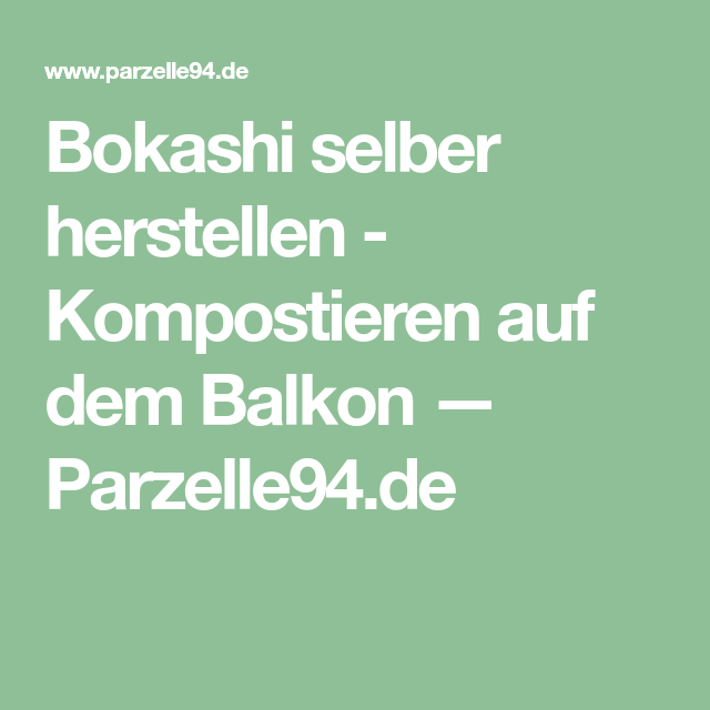 Bokashi Selber Herstellen Kompostieren Auf Dem Balkon Parzelle94