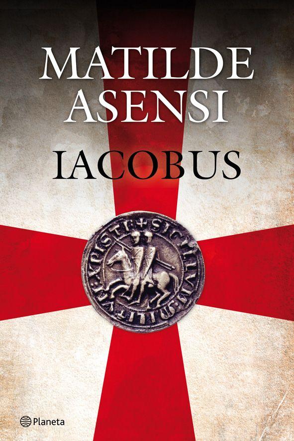 Iacobus Matilde Asensi Comprar El Libro Libros Libros Historicos Libros Para Leer