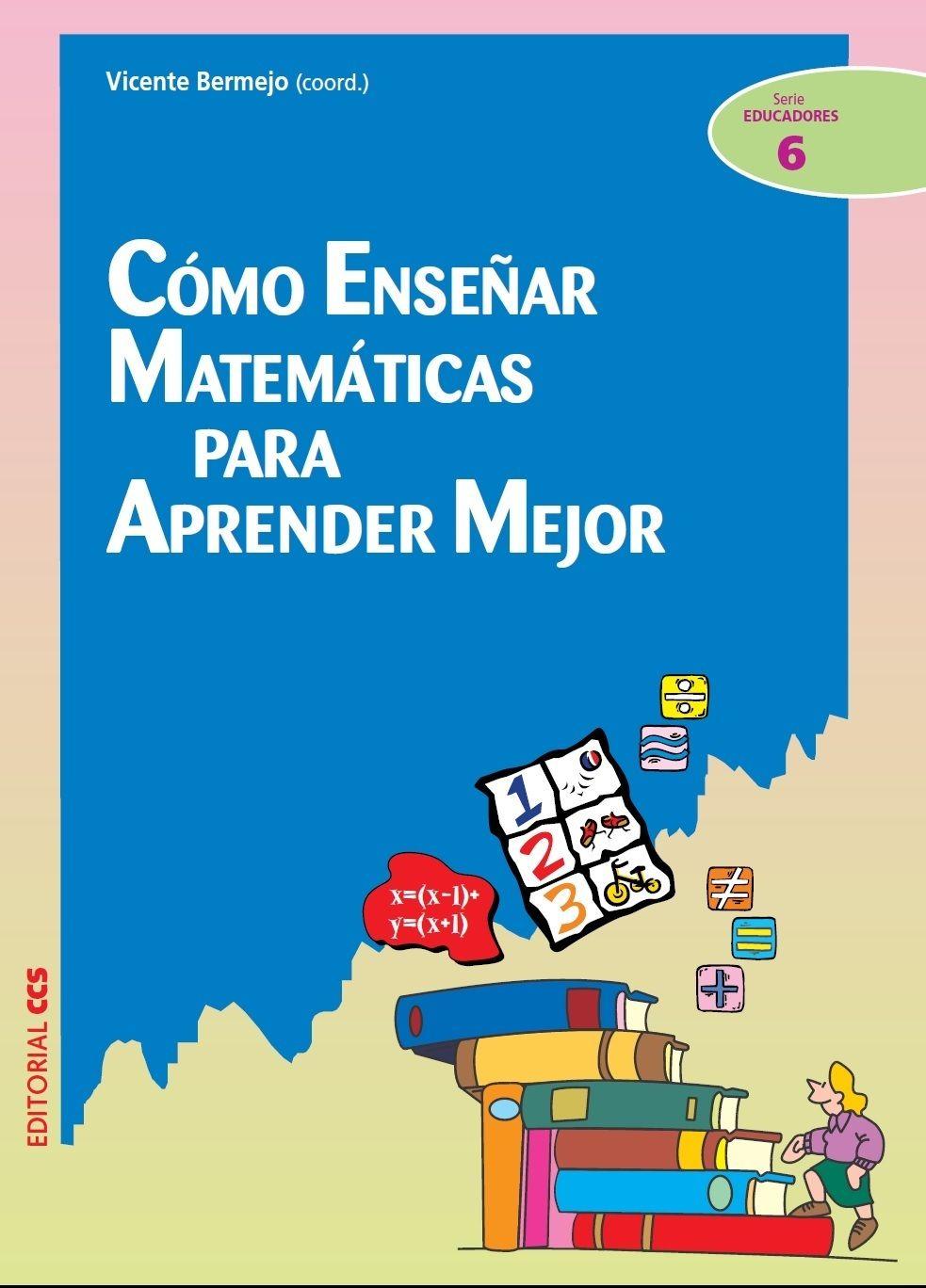 Cómo Enseñar Matemáticas Para Aprender Mejor Vicente Bermejo Editorial Ccs Pdf Google Drive Educación Siglo Xxi Economía 4 0 Como Enseñar Matematicas Enseñar Matemáticas Matematicas