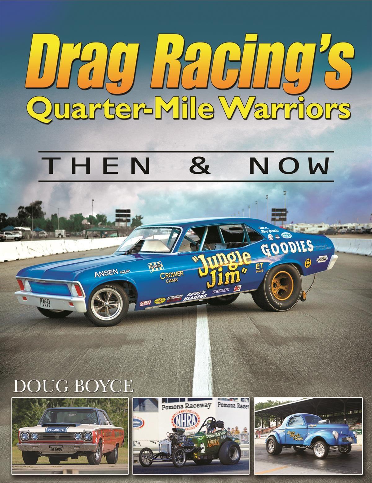 Drag Racing S Quarter Mile Warriors Then Now Drag Racing