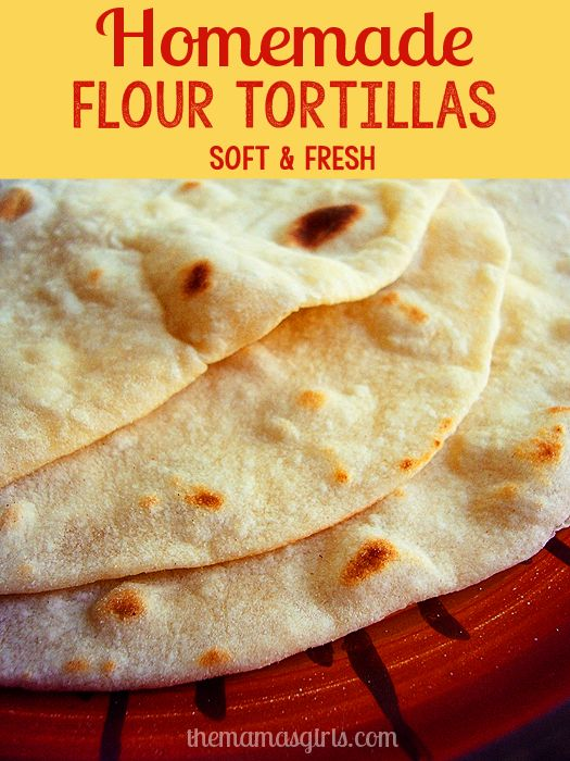 Homemade Flour Tortillas Homemade Flour Tortillas Recipes Yummy Food