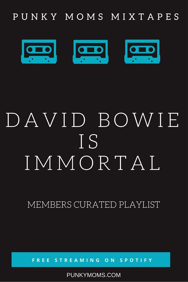We asked everyone to submit their fav tracks for a Punky Moms curated David Bowie playlist. What song did our members love? Which one meant the most to them?  All of them, for all the reasons. http://punkymoms.com/counter-culture/music/spotify-playlist/david-bowie-is-immortal/