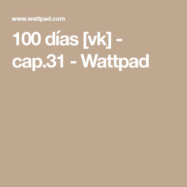 100 días [vk] - cap.31 - Wattpad