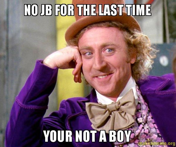 no jb for the last time - your not a boy - Willy Wonka Sarcasm Meme