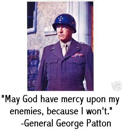 May God have mercy upon my enemies, because I won't ~ General George Patton