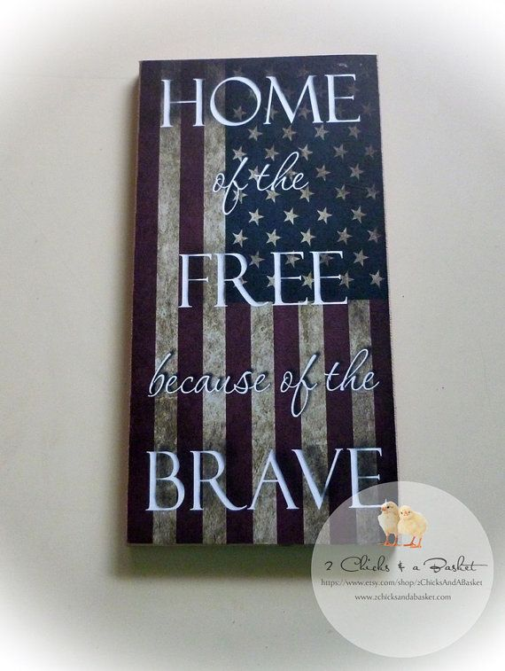 Home Of The Free Because Of The Brave Handcrafted Sign