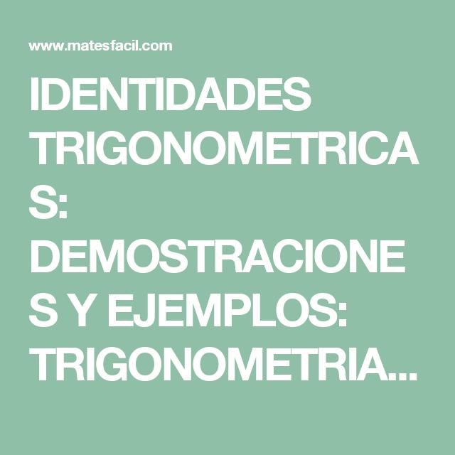 IDENTIDADES TRIGONOMETRICAS: DEMOSTRACIONES Y EJEMPLOS