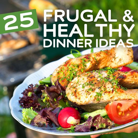 25 Frugal Healthy Dinner Ideas Healthy Recipes Healthy Dinner