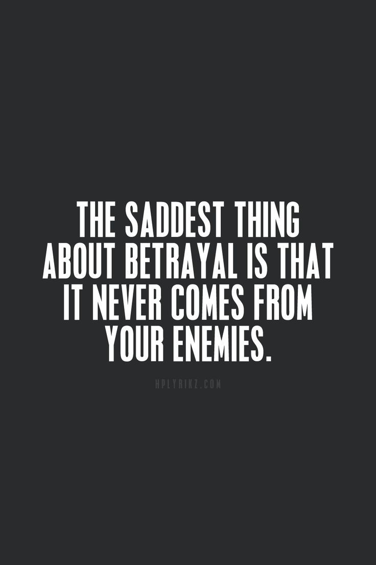 Quotes About Loyalty And Betrayal The Saddest Thing About Betrayal Is That It Never Comes From Your