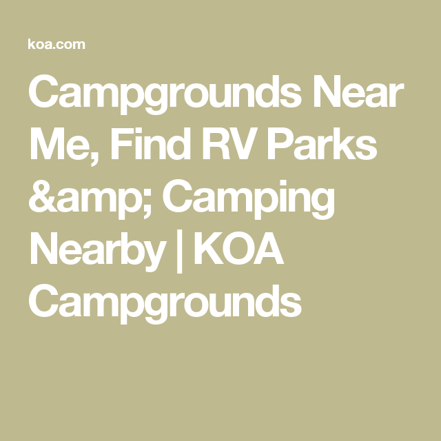 Campgrounds Near Me, Find RV Parks & Camping Nearby | KOA