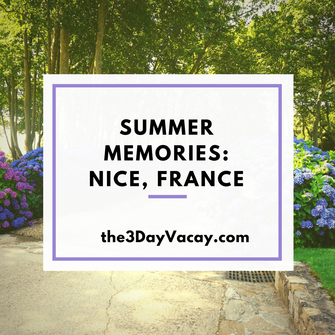 Summer Memories Nice, France The 3 Day Vacay Summer