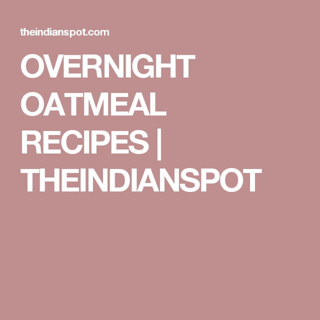 OVERNIGHT OATMEAL RECIPES | THEINDIANSPOT | Oatmeal ...