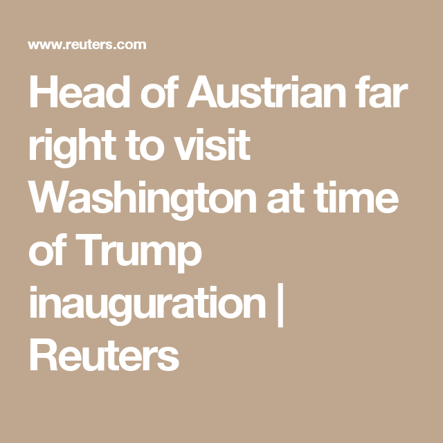 Head of Austrian far right to visit Washington at time of Trump inauguration | Reuters