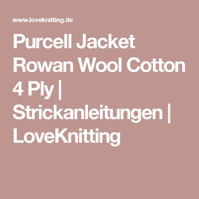 Purcell Jacket Rowan Wool Cotton 4 Ply | Strickanleitungen | LoveKnitting