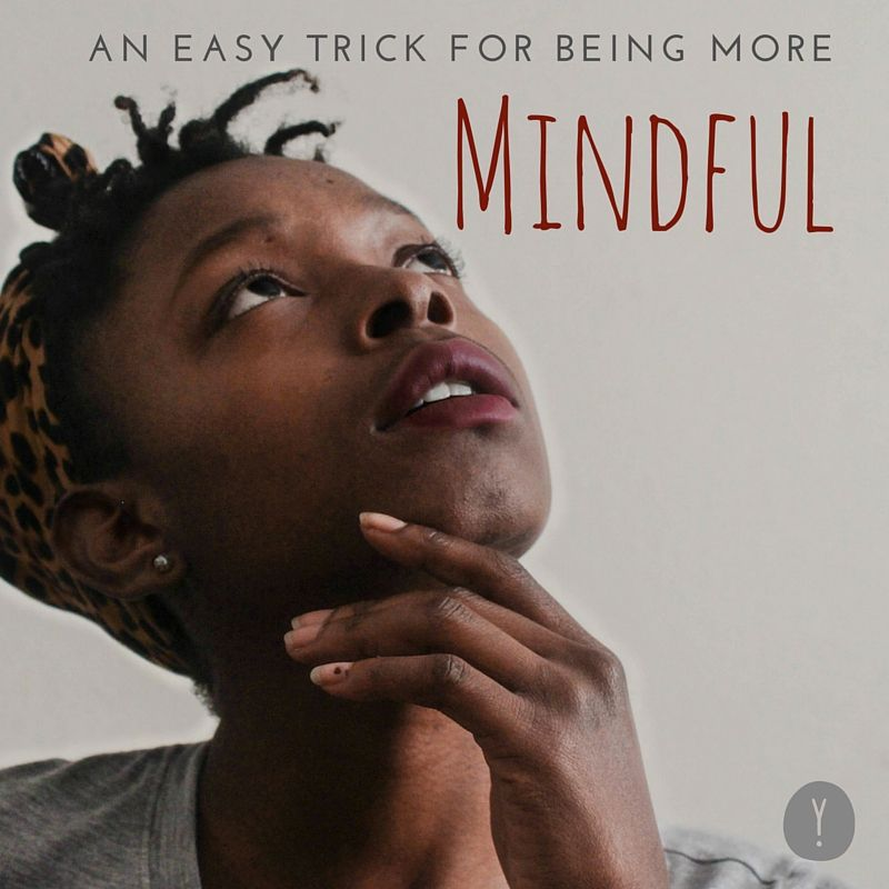 An Easy Trick for Being More Mindful