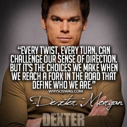 Words Of Wisdom Dexter Quotes Dexter Words