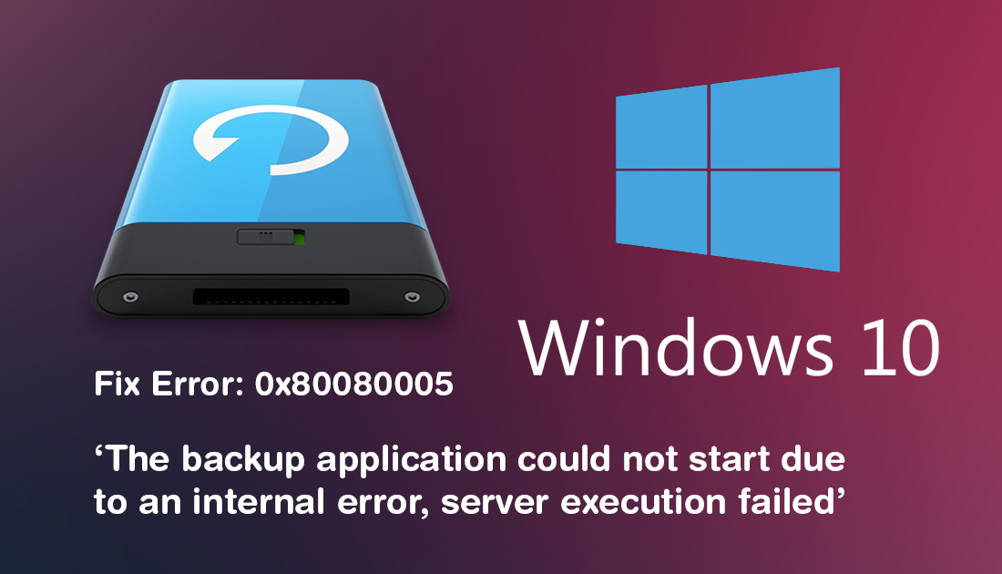 How to Fix Error: 0x80080005 on Windows 10  'The backup