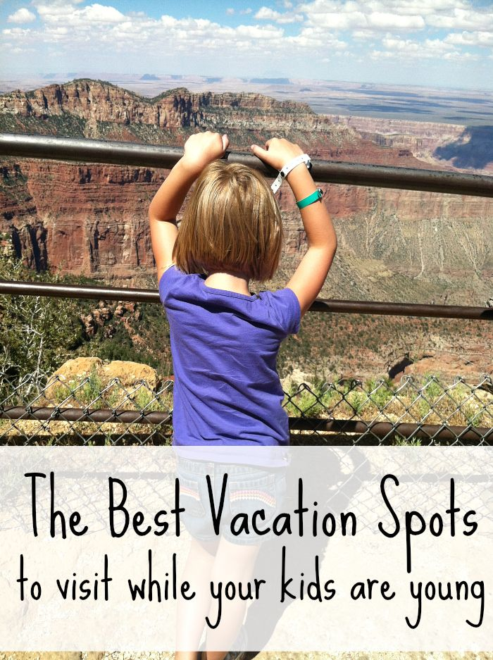 The BEST Vacation Spots To Take Your Kids Before They Get Too Old