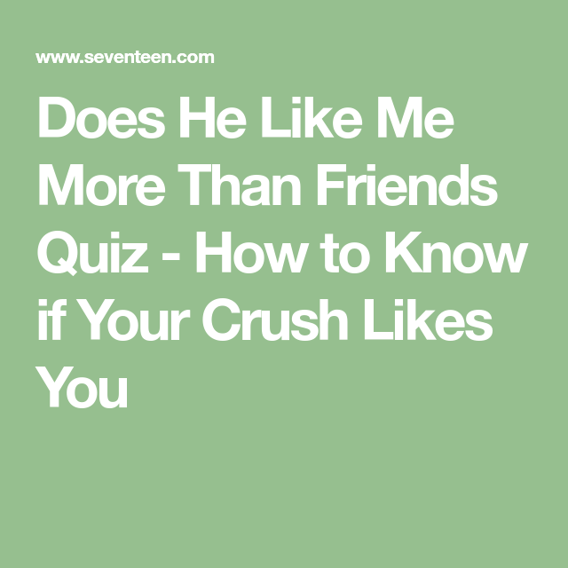 Quiz: Does Your Crush Like You as More Than a Friend