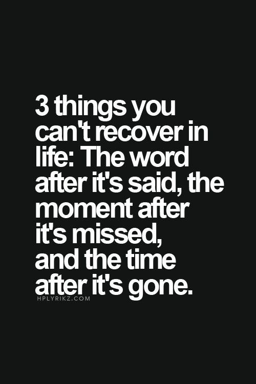 c988446d0 3 things you can't recover in life: The word after it's said, the ...