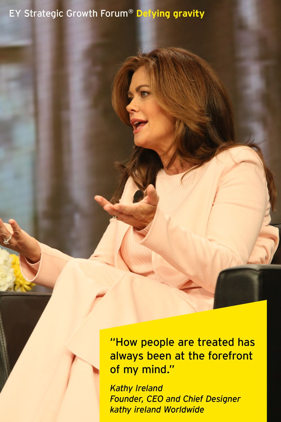 Kathy Ireland, Founder, CEO and Chief Designer of kathy ireland Worldwide®, interviewed by Moira Forbes, President & Publisher of ForbesWoman, at the EY Strategic Growth Forum®, November 13-17, 2013 Palm Springs, California. #businessquotes