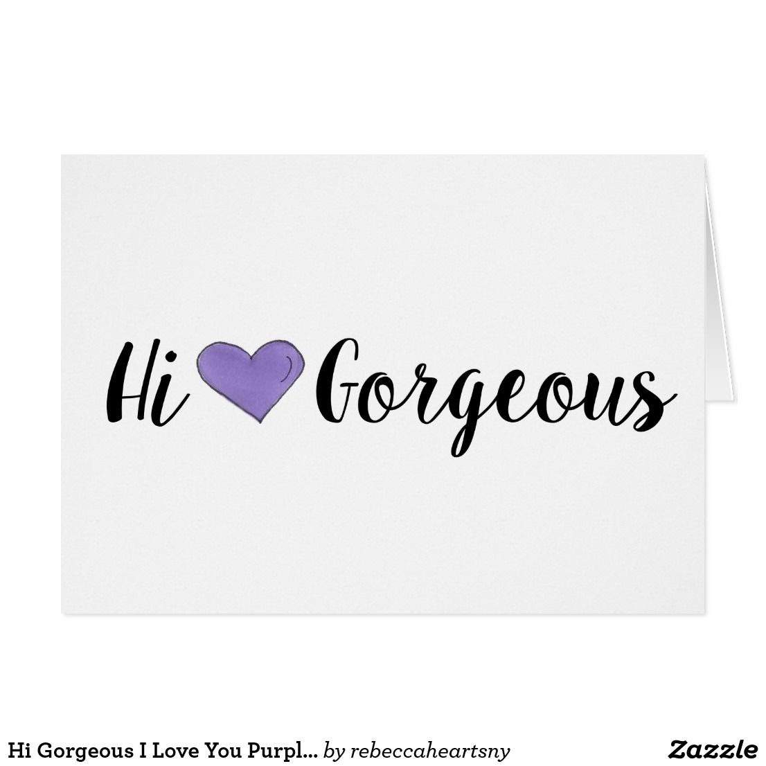 514f8e4c9c001 Hi Gorgeous I Love You Purple Heart Hello Hey Girl Card