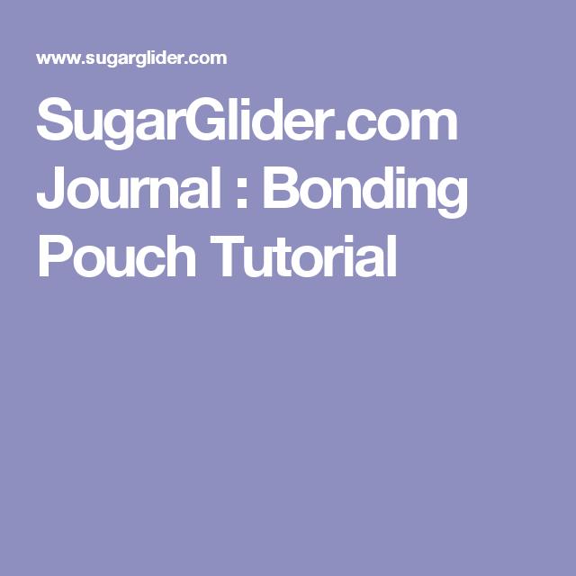 SugarGlider.com Journal  Bonding Pouch Tutorial  sc 1 st  Pinterest & SugarGlider.com Journal : Bonding Pouch Tutorial | Sugar glider ...