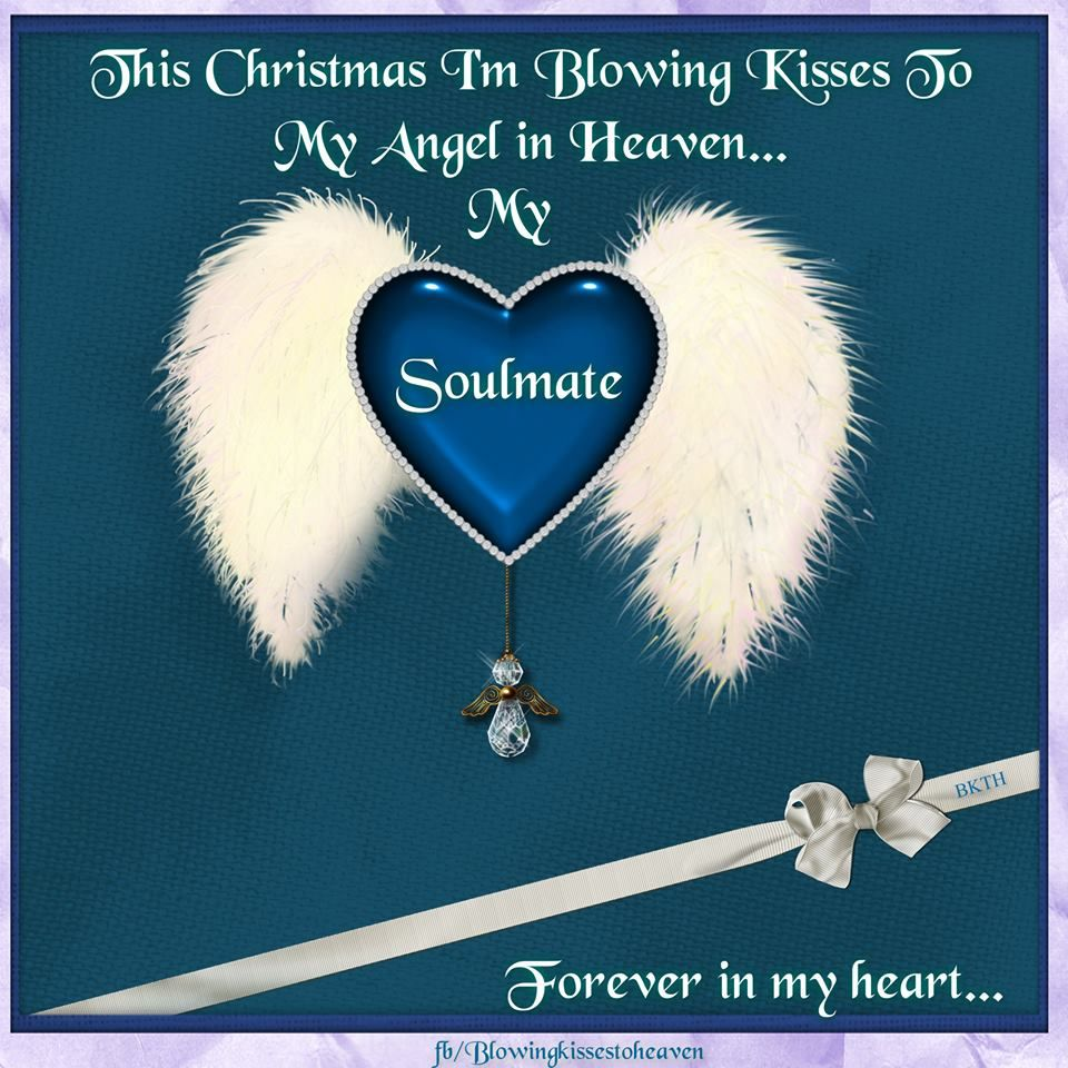 This Christmas I'm Blowing Kisses to My Soulmate in Heaven