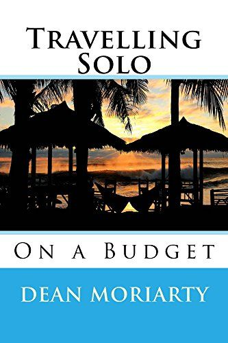 Travelling Solo On a Budget by Dean Moriarty   wwwamazon