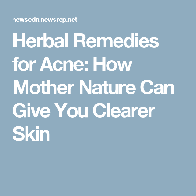 Herbal Remedies for Acne: How Mother Nature Can Give You Clearer Skin
