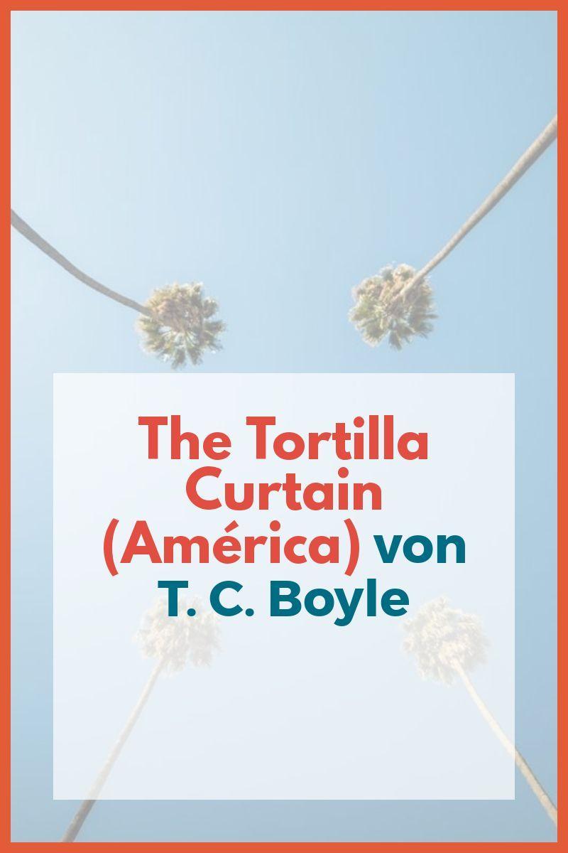 The Tortilla Curtain America Von T C Boyle Schreibkurse