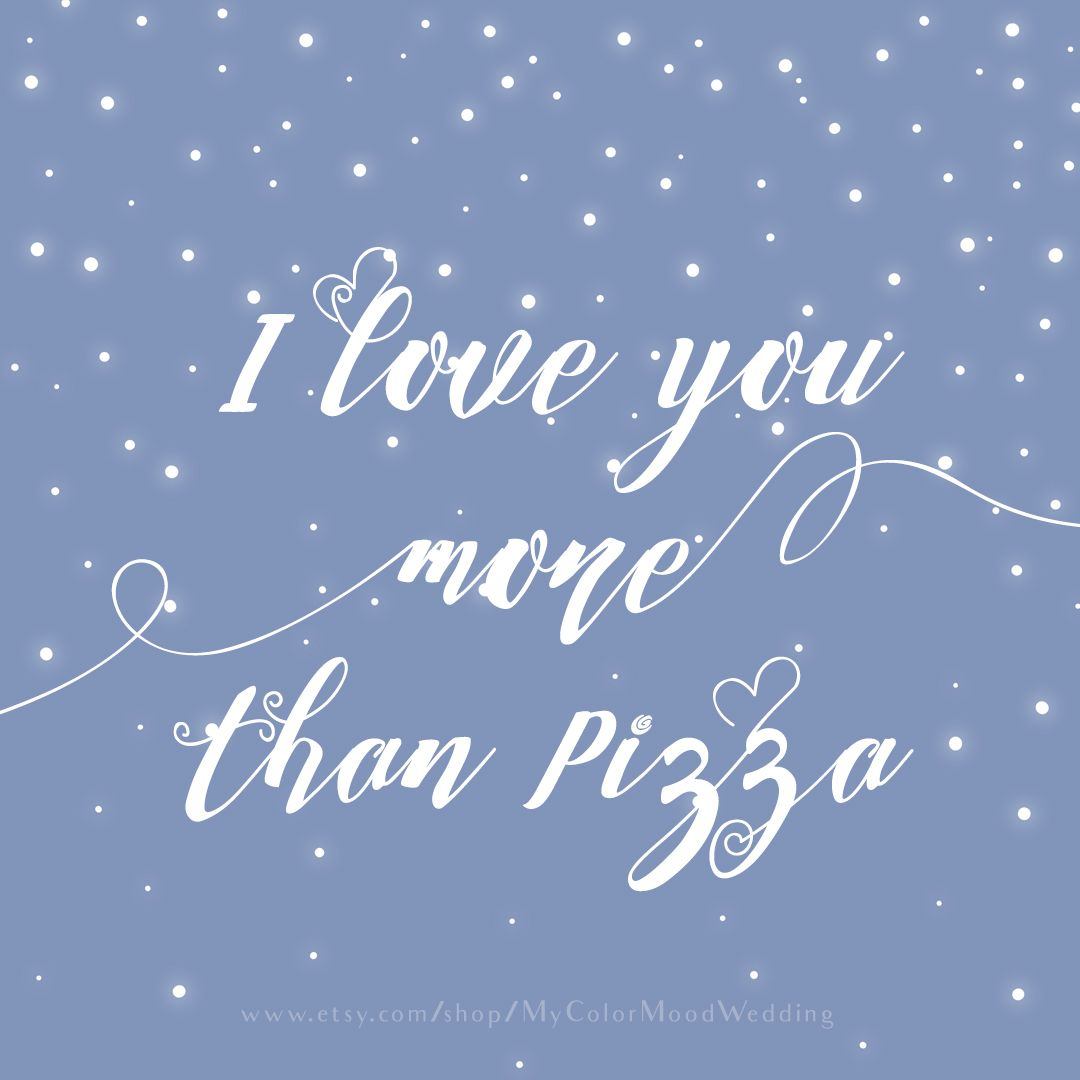 I Love You More Than Funny Quotes I Love You More Than Pizza  Funny Love Quotemy Color Mood