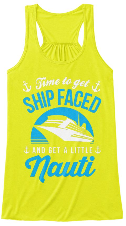 543b3d11f Time To Get Ship Faced And Get A Little Nauti Neon Yellow T-Shirt Front