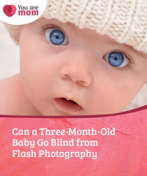 Can a Three-Month-Old Baby Go Blind from Flash Photography ...