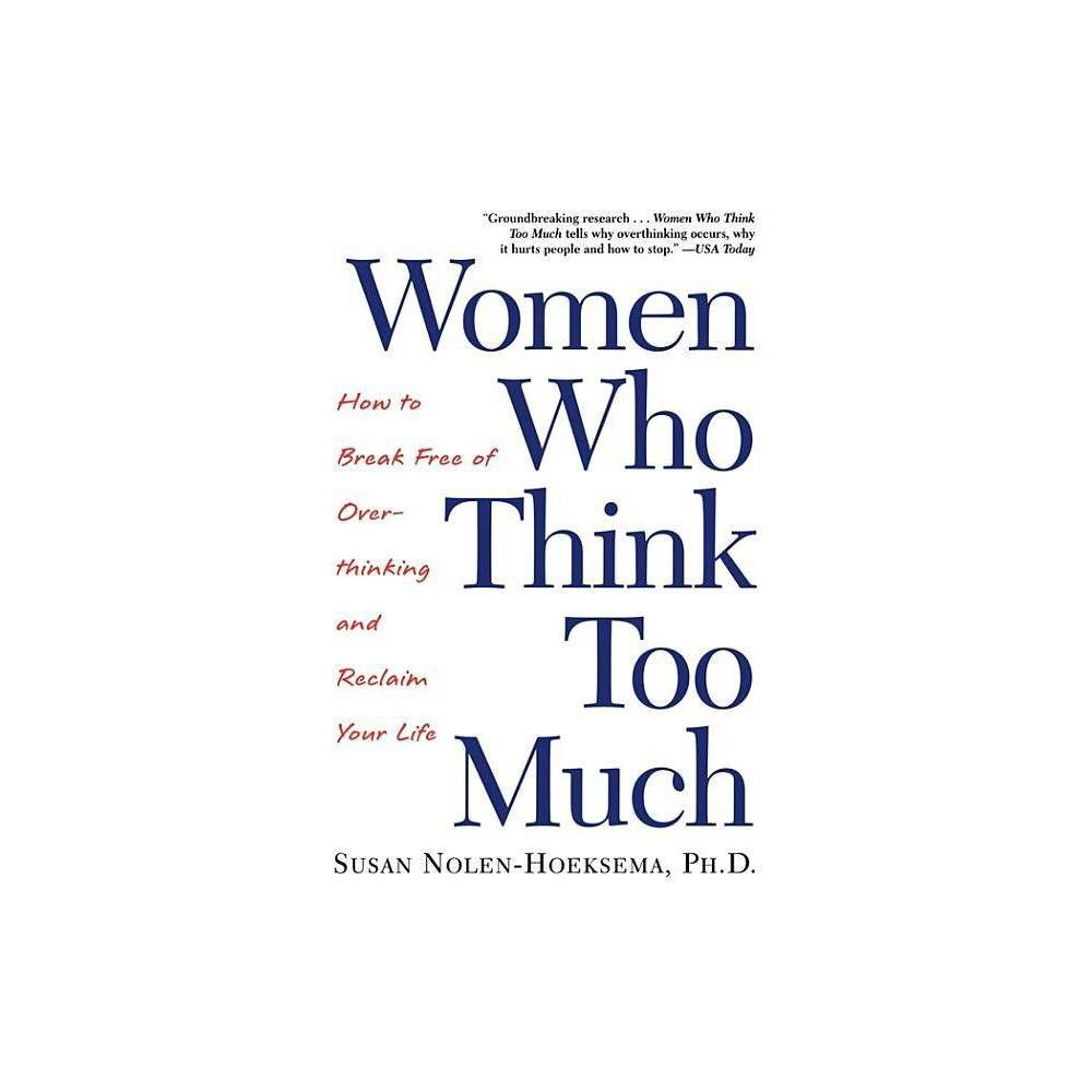Women Who Think Too Much - by  Susan Nolen-Hoeksema (Paperback)