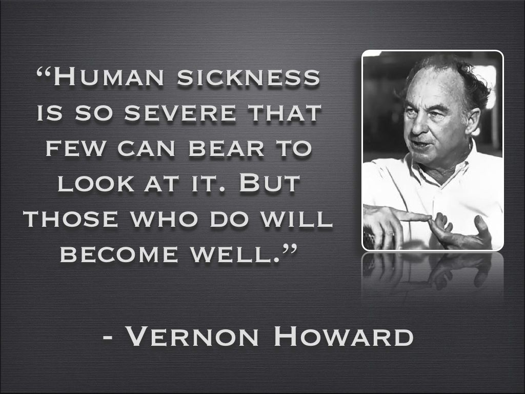 vernon howard human sickness whatonearthishappening com explore howard vernon vernon howard quotes and more