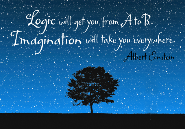 "Einstein on the power of imagination: ""Logic will get you from A to B. Imagination will take you everywhere."""